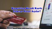 Kapatılan Kredi Kartı Tekrar Nasıl Açılır?